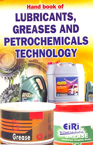 9788189765217: HAND BOOK OF LUBRICANTS, GREASES & PETROCHEMICALS TECHNOLOGY [Paperback] [Jan 01, 2015] EIRI Board of Consultants & Engineers