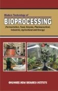 9788189765354: MODERN TECHNOLOGY OF BIOPROCESSING (FERMENTATION, FOOD, ENZYME, PHARMACEUTICAL INDUSTRIAL, AGRICULTURAL AND ENERGY)