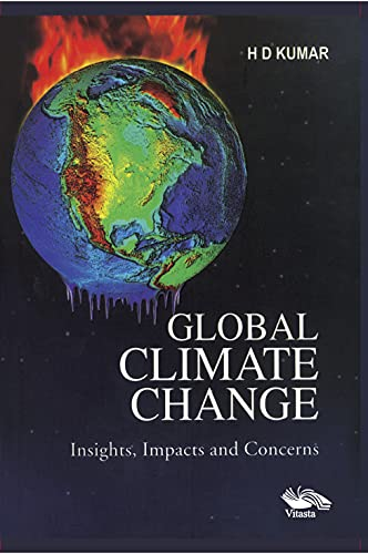 Global Climate Change: Insights, Impacts and Concerns: H D Kumar
