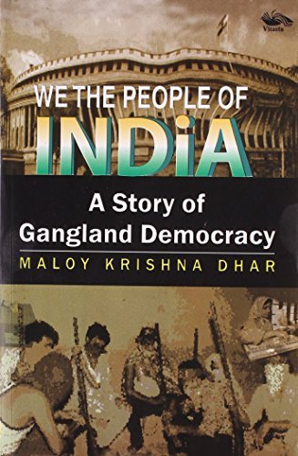 We the People of India: A Story of Gangland Democracy: Maloy Krishna Dhar