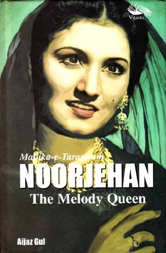 Mallika-e-Tarannum Noorjehan: The Melody Queen: Aijaz Gul