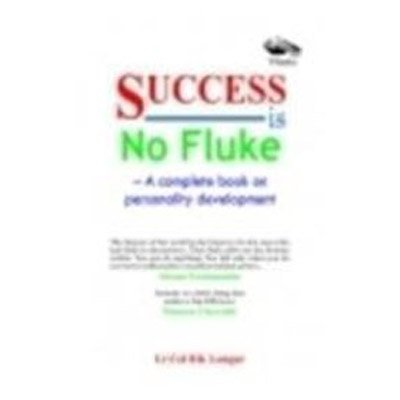 Success is No Fluke: A compelete book on personality development: Lt. Col R K Langar