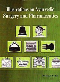 Illustrations On Ayurvedic Surgery And Pharmaceutics (The: Dr Kanjiv Lochan
