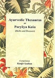 Ayurvedic Thesaurus, or Paryaya Kosa: Lochan Kanjiv
