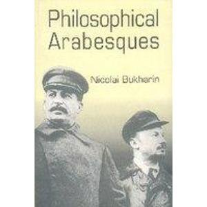 Philosophical Arabesques: Nikolai Bukharin