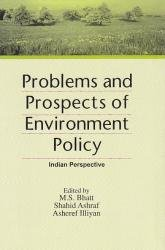Problems and Prospects of Environment Policy: M S Bhatt,