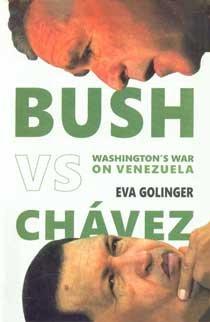 Bush VS Chavez: Washington`s War on Venezuela: Eva Golinger
