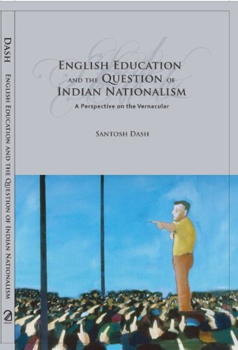 English Education and the Question of Indian Nationalism: A Perspective on the Vernacular: Santosh ...