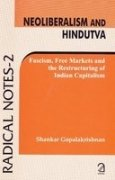 9788189833800: Neoliberalism and Hindutva; Fascism, Free Markets and the Restructuring of Indian Capitlaism (Radical Notes - 2)