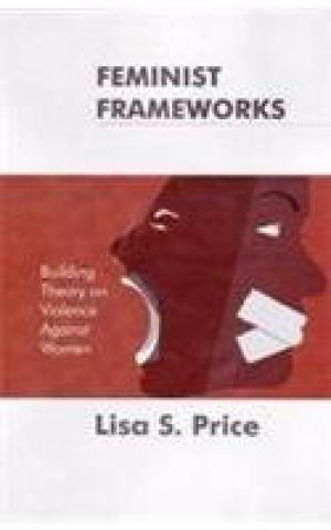Feminist Frameworks: Building Theory on Violence Against Women: Lisa S. Price