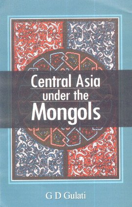 Central Asia Under the Mongols: G.D. Gulati
