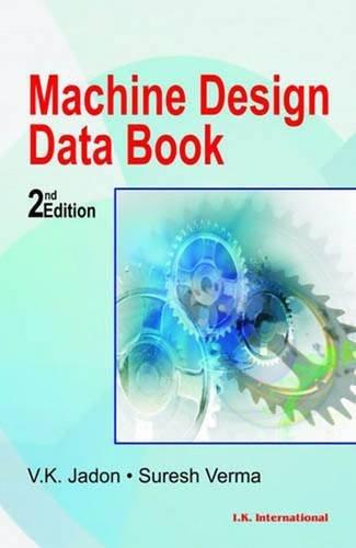 Machine Design Data Book (Second Edition): Suresh Verma,V.K. Jadon