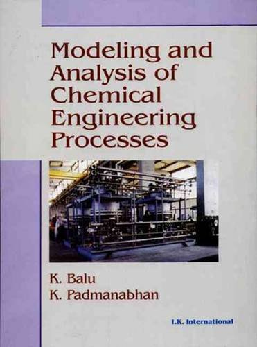 Modeling And Analysis Of Chemical Engineering Processes: Balu K