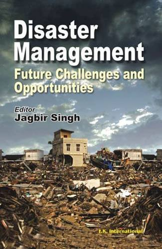 Disaster Management: Future Challenges and Opportunities: Jagbir Singh