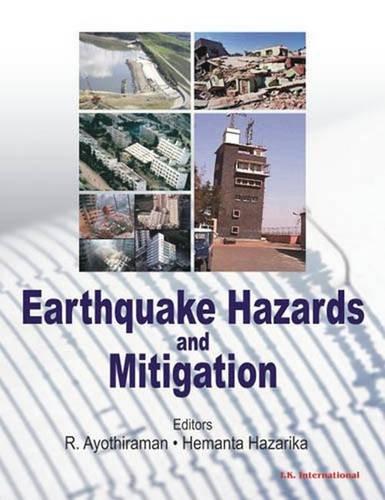 Earthquake Hazards and Mitigation: R. Ayothiraman, Hemanta Hazarika