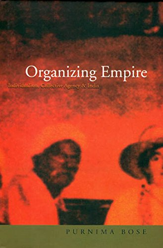 Organizing Empire: Individualism, Collective Agency & India: Purnima Bose