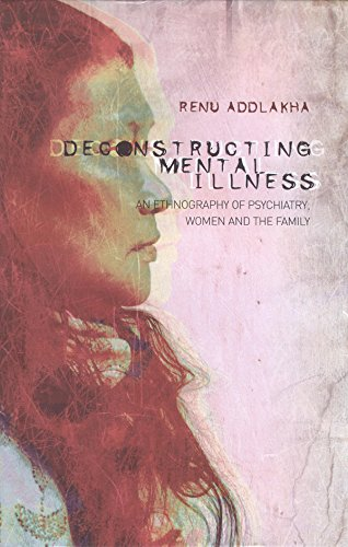 Deconstructing Mental Illness: An Ethnography of Psychiatry, Women and the Family: Renu Addlakha