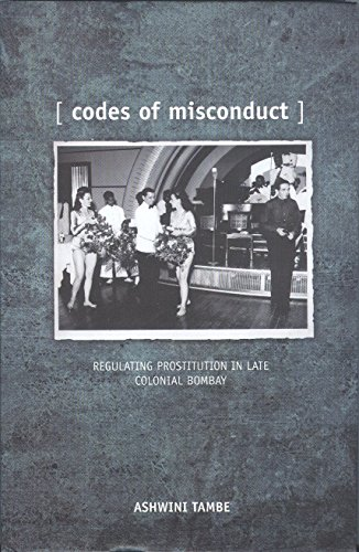 Codes of Misconduct: Regulating Prostitution in Late Colonial Bombay: Ashwini Tambe