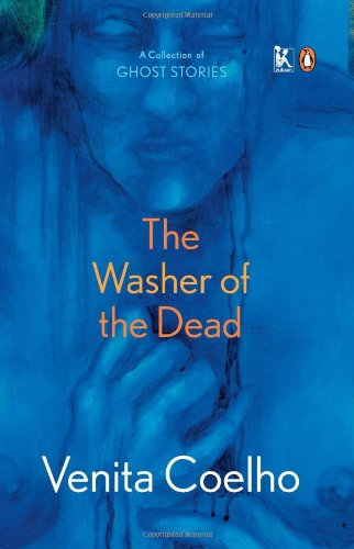 The Washer of the Dead: A Collection of Ghost Stories: Venita Coelho