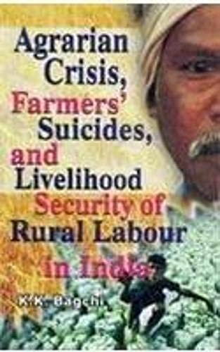 Agrarian Crisis Farmer?s Suicides and Livelihood Security: Bagchi, K K