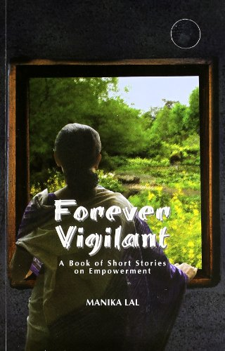 Foreever Vigilant: A Book of Short Stories: Manika Lal