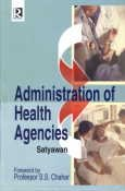 Administration of Health Agencies: Satyawan (Author) & Prof. S.S. Chahar