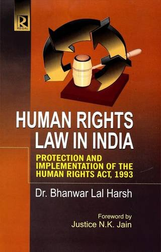 Human Rights Law in India: Protection and Implementation of the Human Rights Act, 1993: Bhanwar Lal...