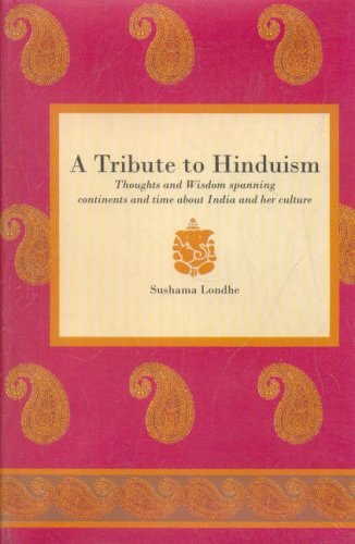 A Tribute to Hinduism: Thoughts and Wisdom Spanning Continents and Time About India and Her Culture...