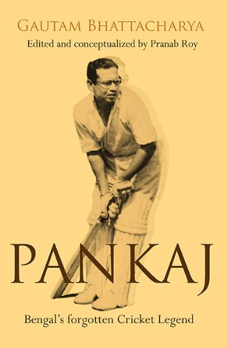 Pankaj : Bengals Forgotten Cricket Legend: Bhattacharya Gautam