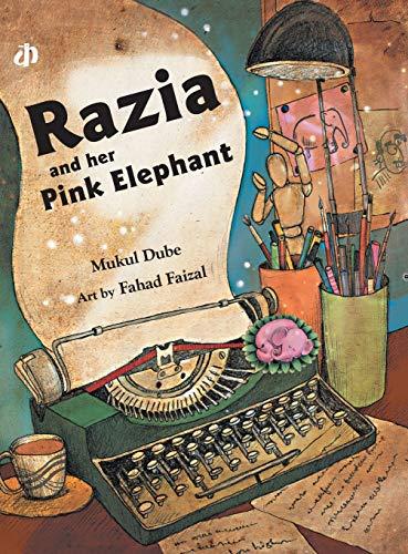 Razia and Her Pink Elephant: Dube Mukul
