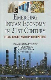 Emerging Indian Economy in 21st Century : Edited by Ramakanta