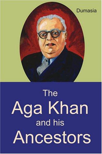 The Aga Khan and his Ancestors: Naoroji M. Dumasia
