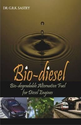 Bio-diesel: Bio-degradable Alternative Fuel for Diesel Engines: Dr Gadepalli Ravi Kiran Sastry