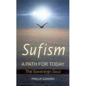 Sufism: A Path for Today: Phillip Gowins