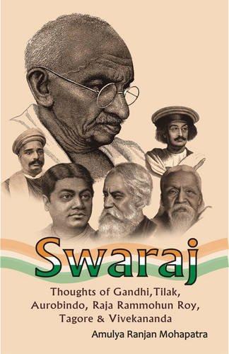 Swaraj: Thoughts of Gandhi, Tilak, Aurobindo, Raja: Amulya Ranjan Mohapatra
