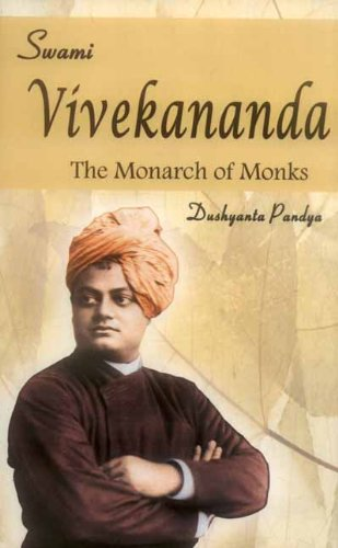 Swami Vivekananda: The Monarch of Monks: Dushyanta Pandya