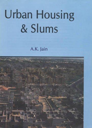 Urban Housing and Slums: A.K. Jain