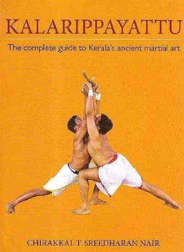 Kalarippayattu - The complete guide to Kerala*s: Chirakkal T. Sreedharan