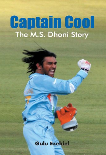 Captain Cool: The M.S.Dhoni Story: Gulu Ezekiel