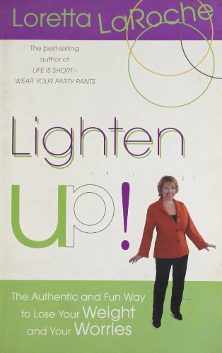 Lighten Up!: The Authentic and Fun Way to Lose Your Weight and Your Worries: Laroche Lorett