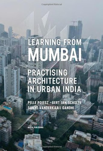 Learning from Mumbai : Practising Architecture in Urban India: Pelle Poiesz, Gert Jan Scholte and ...