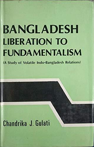 9788190006699: Bangladesh, liberation to fundamentalism: A study of volatile Indo-Bangladesh relations