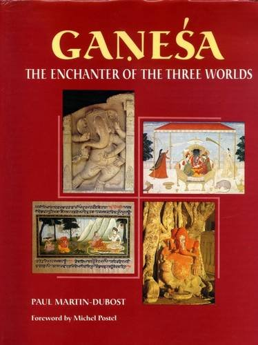 Ganesa: The Enchanter of the Three Worlds: Paul Martin-Dubost, Foreword By Michel Postel