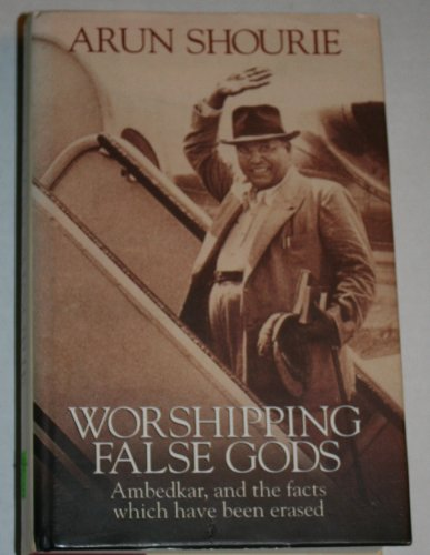 9788190019965: Worshipping false gods: Ambedkar, and the facts which have been erased