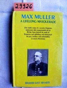 9788190027007: Max Muller, a lifelong masquerade: The inside story of a secular Christian missionary who masqueraded all his lifetime from behind the mask of ... intellect, and scholarship to wreck Hinduism