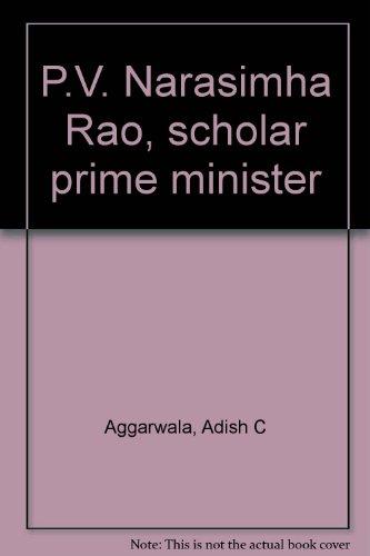 P. V. NARASIMHA RAO Scholar Prime Minister: Aggarwala, Adish C.