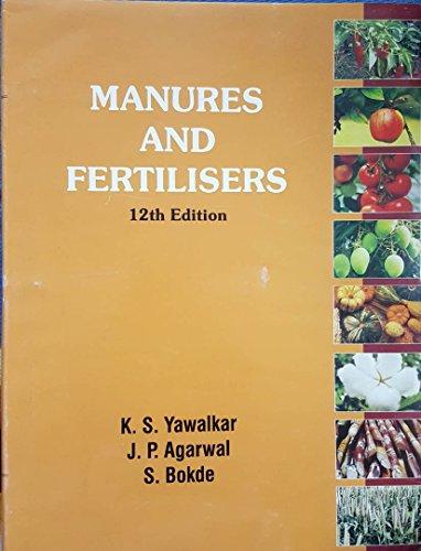 Manures and Fertilisers: Bokde S. Agrawal