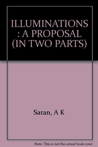 ILLUMINATIONS : A PROPOSAL (IN TWO PARTS): Saran, A K