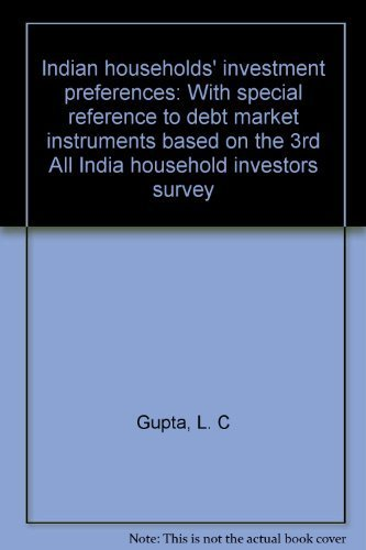 Indian households' investment preferences: With special reference to debt market instruments based on the 3rd All India household investors survey (8190051385) by L. C Gupta