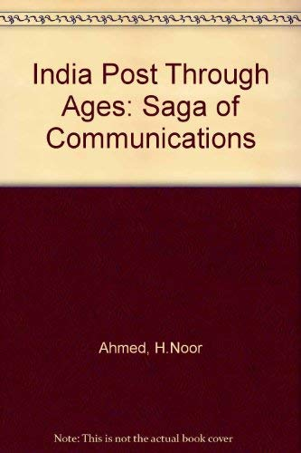 India Post Through Ages: A Saga of Communications: Dr H. Noor Ahmed